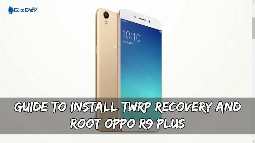 Руководство по установке TWRP Recovery And Root OPPO R9 Plus
