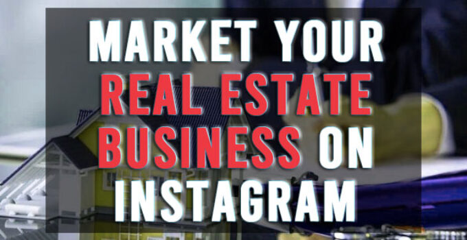 Best Easy Methods To Market Your Real Estate Business On Instagram